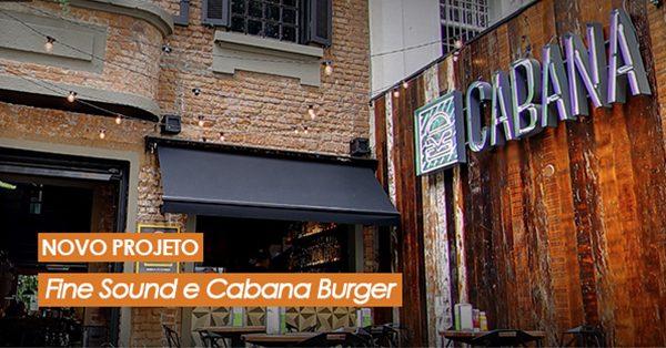 Mais um projeto entregue pela Fine Sound, agora, para a Cabana Burger!