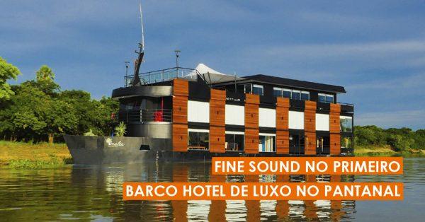 Fine Sound no primeiro barco hotel de luxo no Pantanal
