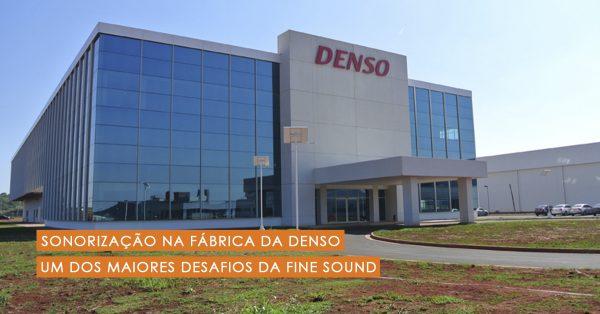 Sonorização na fábrica da Denso, um dos maiores desafios da Fine Sound