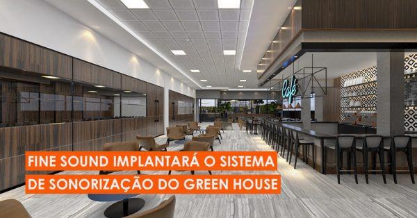 Fine Sound implantará o sistema de sonorização do Green House
