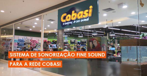 Projetos da Fine Sound para a rede Cobasi