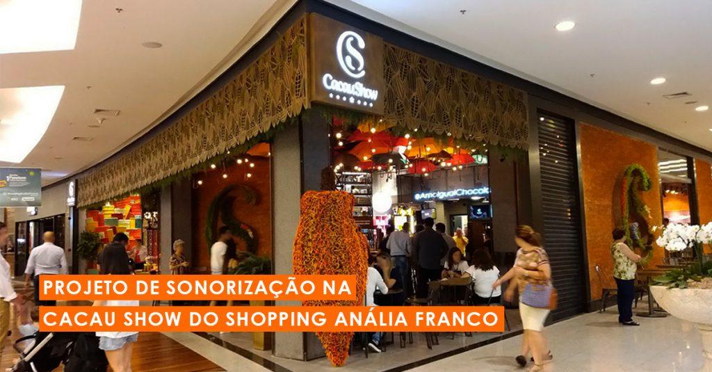 Projeto de sonorização para a Cacau Show do Shopping Anália Franco